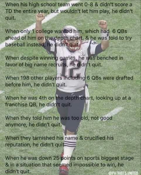 Don't ever quit Tom Brady