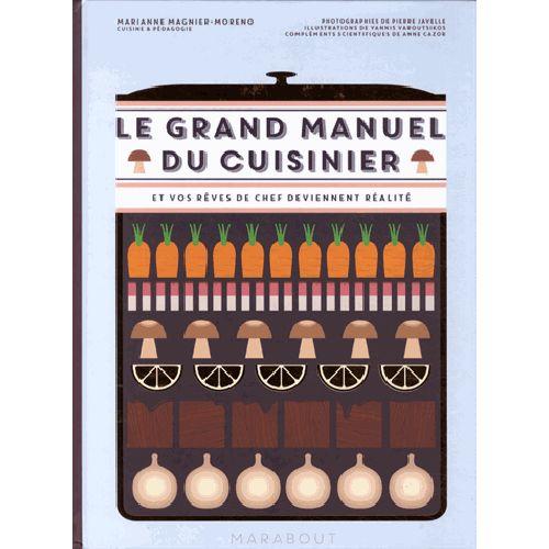 Le grand manuel du cuisinier - Et vos rêves de chef deviennent réalité