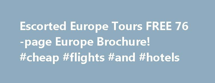 Escorted Europe Tours FREE 76-page Europe Brochure! #cheap #flights #and #hotels http://nef2.com/escorted-europe-tours-free-76-page-europe-brochure-cheap-flights-and-hotels/  #europe travel packages # Since 1960 we have helped many people plan escorted international travel. We are dedicated to recommending the 'most enjoyable' with the 'best value' – and accordingly have chosen tour operators who share this important concept for travel. A great tour that we recommend is a. 15-day fully…