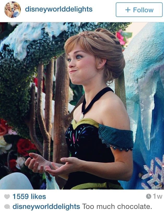 Anna Character at Disney World - Instagram / TOO Much Chocolate??? There Is Absolutely NO SUCH THING!!! #I<3Chocolate