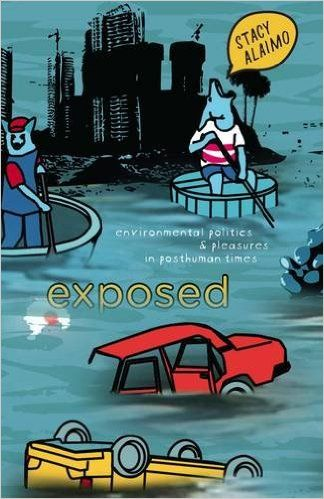 Exposed: Environmental Politics and Pleasures in Posthuman Times: Stacy Alaimo: 9780816628384: Amazon.com: Books