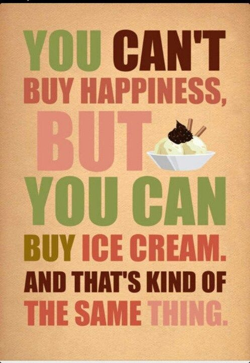 My motto. I mean come on, it's ice cream! Those ice cream lovers know what I am talking about.  #Team ice cream