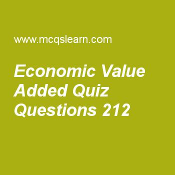 Learn quiz on economic value added, cost accounting quiz 212 to practice. Free accounting MCQs questions and answers to learn economic value added MCQs with answers. Practice MCQs to test knowledge on economic value added, inventory costing: manufacturing companies, variations from normal costing, customer response time and on time performance, cost accounts worksheets.  Free economic value added worksheet has multiple choice quiz questions as if after-tax operating income is $185000...