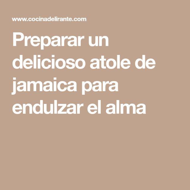 Preparar un delicioso atole de jamaica para endulzar el alma