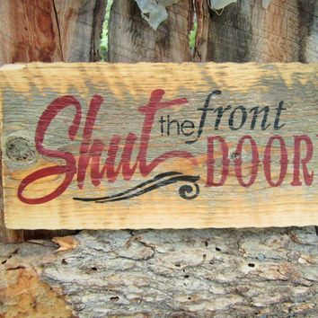 Shut The Front Door Sign Made In Montana from Bearly Makin It -n