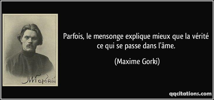 Parfois, le mensonge explique mieux que la vérité ce qui se passe dans l'âme. (Maxime Gorki) #citations #MaximeGorki