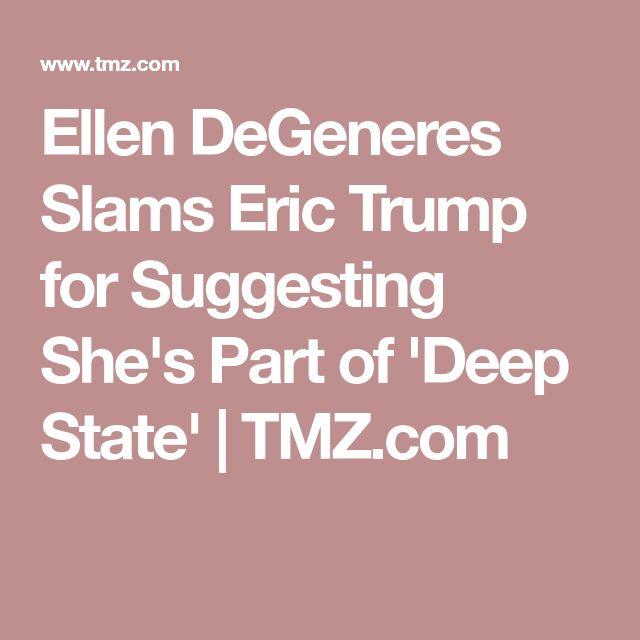 Ellen DeGeneres Slams Eric Trump for Suggesting She's Part of 'Deep State' | TMZ.com