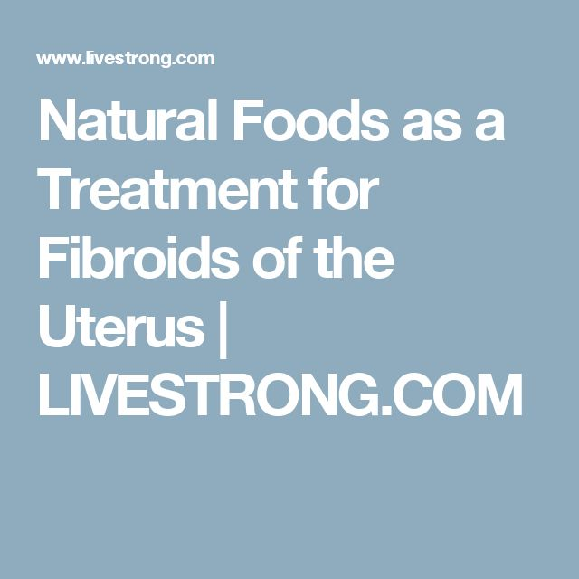 Natural Foods as a Treatment for Fibroids of the Uterus | LIVESTRONG.COM