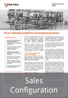 Meyn is the world's leading manufacturer of chicken processing equipment.  The Dutch company delivers thousands of customer quotations per year and wanted to reduce the manual work that went into producing detailed quotes.  With CPQ software from Tacton, Meyn has transformed it quotation process and cut the time to create a custom quote by more than 60%. This has enabled Meyn to contain sales costs and grow at a faster rate.  Read the Meyn story and find out more.