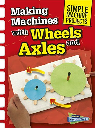 Making Machines with Wheels and Axles (Simple Machine Projects) by Chris Oxlade http://www.amazon.com/dp/1410968111/ref=cm_sw_r_pi_dp_33TIvb1J66C38