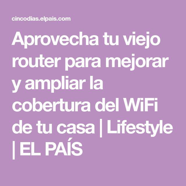Aprovecha tu viejo router para mejorar y ampliar la cobertura del WiFi de tu casa   Lifestyle   EL PAÍS
