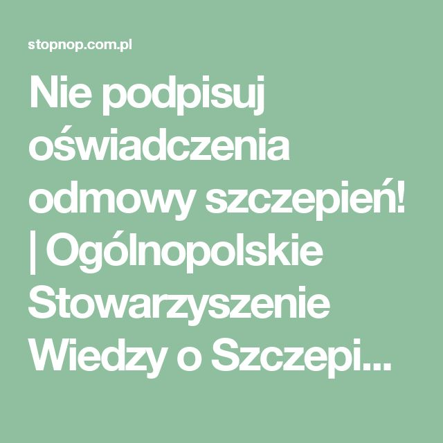 """Nie podpisuj oświadczenia odmowy szczepień!   Ogólnopolskie Stowarzyszenie Wiedzy o Szczepieniach """"STOP NOP"""""""