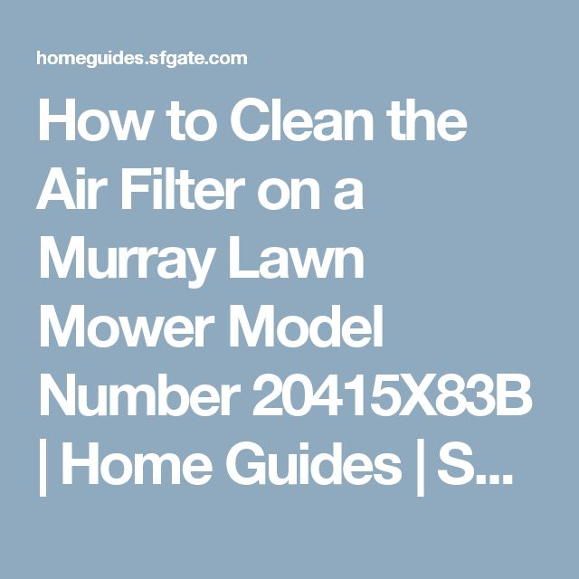 How to Clean the Air Filter on a Murray Lawn Mower Model Number 20415X83B | Home Guides | SF Gate