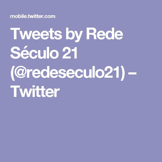 Tweets by Rede Século 21 (@redeseculo21) – Twitter