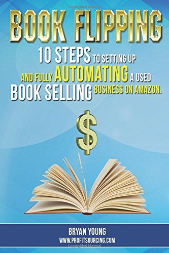 Book Flipping: 10 Steps To Setting Up And Fully Automating A Used Book Selling Business On Amazon: Bryan Young: 9781516909667: Amazon.com: Books