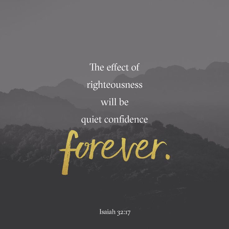 And the work of righteousness shall be peace; and the effect of righteousness quietness and assurance for ever. (Isaiah 32:17 KJV)