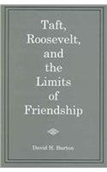 Taft, Roosevelt and the Limits of Friendship by David Burton http://www.bookscrolling.com/the-best-books-to-learn-about-president-william-howard-taft/