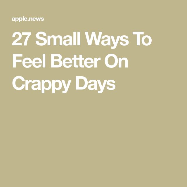 27 Small Ways To Feel Better On Crappy Days