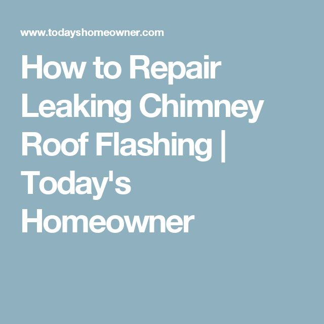How to Repair Leaking Chimney Roof Flashing | Today's Homeowner