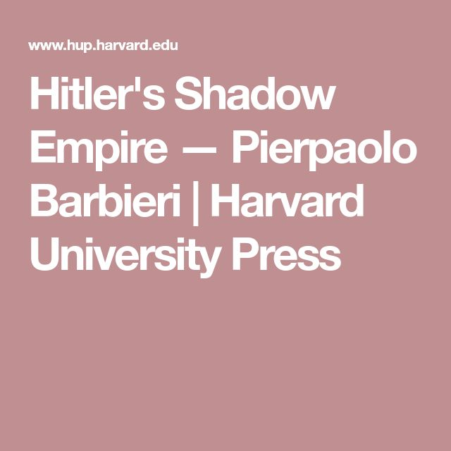 Hitler's Shadow Empire — Pierpaolo Barbieri | Harvard University Press