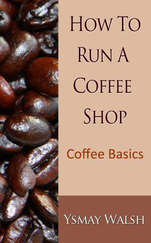 How to Run a Coffee Shop: Coffee Basics by Ysmay Walsh. Really interesting read mixing information and techniques and #coffee #recipes... and now I want to own a coffee shop! #books http://www.amazon.com/dp/B00CB2B56S/ref=cm_sw_r_pi_dp_TciArb1KX2RX2