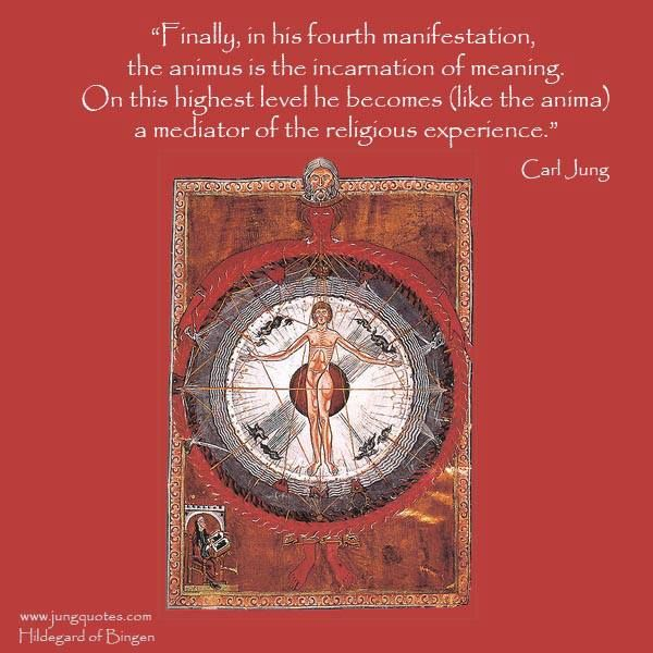 """Finally, in his fourth manifestation, the animus is the incarnation of meaning. On this highest level he becomes (like the anima) a mediator of the religious experience whereby life acquires new meaning. He gives the woman spiritual firmness, an invisible inner support that compensates for her outer softness. ... The positive side of the animus can personify... in its highest form, spiritual profundity."" ~Carl Jung. Man and his Symbols; Page 193-194"