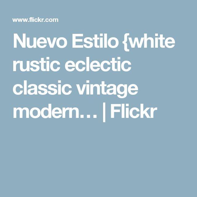 Nuevo Estilo {white rustic eclectic classic vintage modern…   Flickr
