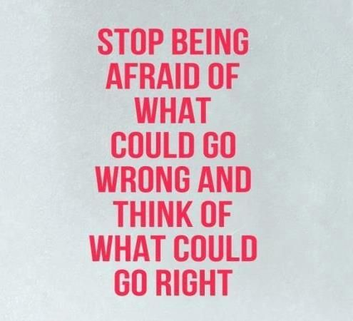 Stop being afraid of what could go WRONG and think of what could go RIGHT | Share Inspire Quotes - Inspiring Quotes | Love Quotes | Funny Quotes | Quotes about Life