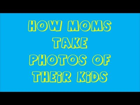 HOW MOMS TAKE PHOTOS OF THEIR CHILDREN!!!-This Fresh Family Daily Intern...