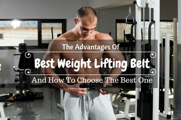 Best Weight Lifting Belt The Advantages Of Best Weight Lifting Belt And How To Choose The Best One