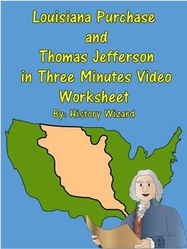 This video worksheet allows students learn about the problems Thomas Jefferson faced in acquiring the Louisiana Territory from France. The video clip is only three minutes long, but it is packed full of information that will keep your students engaged.This video worksheet works great as a Do Now Activity or as a complement to any lecture or lesson plan on the Louisiana Purchase.