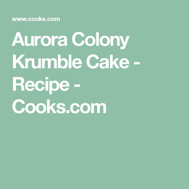Aurora Colony Krumble Cake - Recipe - Cooks.com