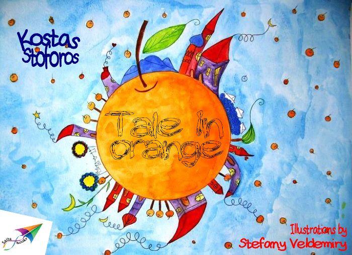 Tale in orange, Kostas Stoforos, Illustrations: Stefany Veldemiry, Translation from Greek: Metaxia Tzimouli, Saita publications, August 2013, ISBN: 978-618-5040-19-2 Download it for free at: http://www.saitabooks.eu/2013/08/ebook.40.html