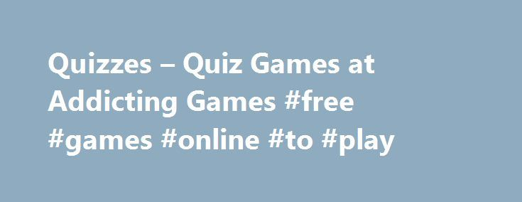 Quizzes – Quiz Games at Addicting Games #free #games #online #to #play http://game.remmont.com/quizzes-quiz-games-at-addicting-games-free-games-online-to-play/  Brain Games Quizzes Blow Your Mind on Addicting Games Put your thinking cap on and get ready to blow your mind with a seemingly endless supply of brain games and quizzes. The AddictingGames library is full of brain teaser games that will test your IQ, coordination, and patience. We ve got featured titles and all-time…