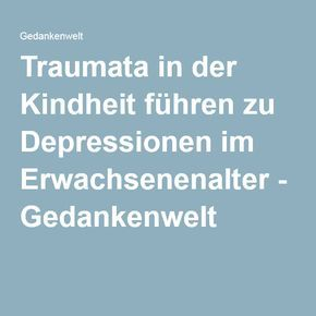 Traumata in der Kindheit führen zu Depressionen im Erwachsenenalter - Gedankenwelt