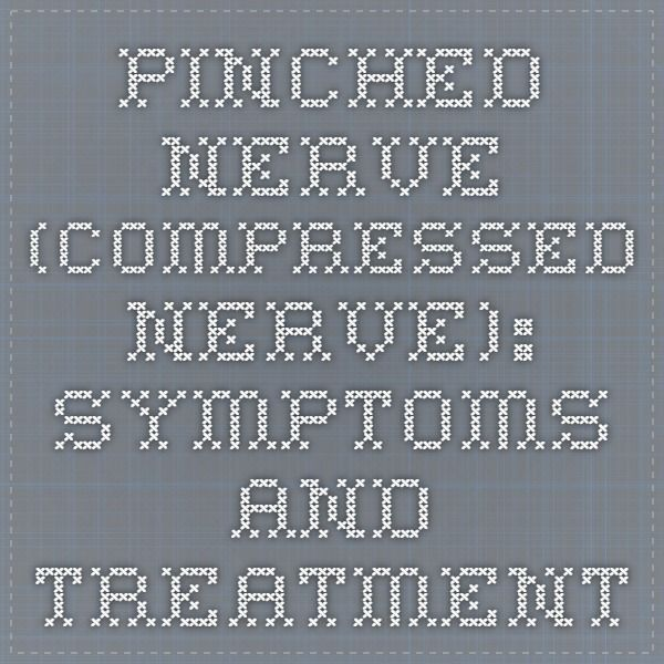 Pinched Nerve (Compressed Nerve): Symptoms and Treatment