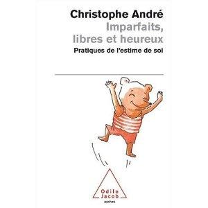Imparfaits, libres et heureux : Pratiques de l'estime de soi   Christophe Andre