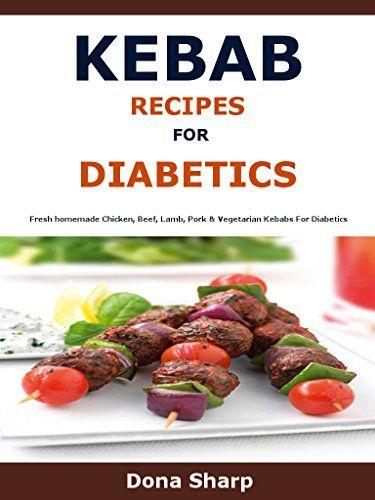 Kebab Recipes For Diabetic: Fresh homemade Chicken, Beef, Lamb, Pork & Vegetarian Kebabs For Diabetics by Dona Sharp http://www.amazon.co.uk/dp/B01B76FG8G/ref=cm_sw_r_pi_dp_v-WQwb1KMZGQQ