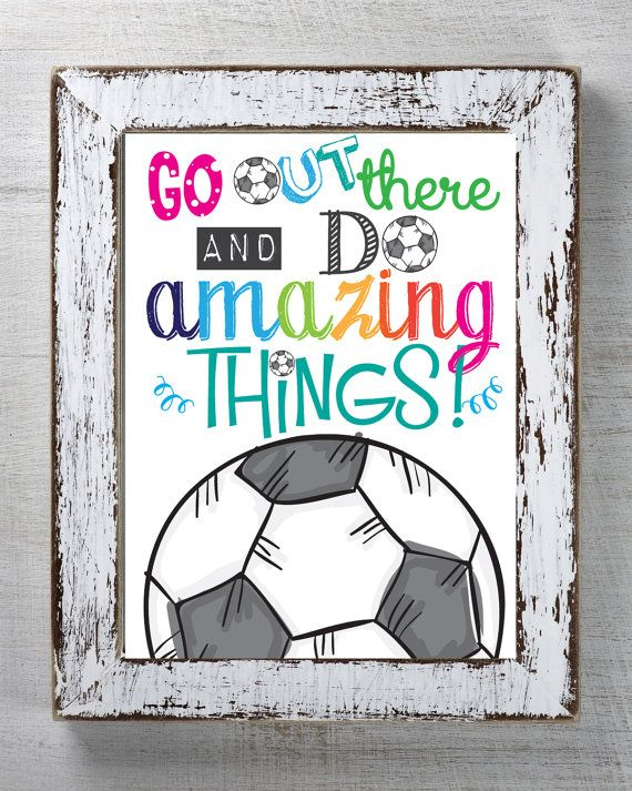 Soccer Instant Download - Go out there and do amazing things! Printable wall art for a soccer player! Perfect gift for Soccer lover