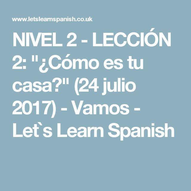 """NIVEL 2 - LECCIÓN 2: """"¿Cómo es tu casa?"""" (24 julio 2017) - Vamos - Let`s Learn Spanish"""
