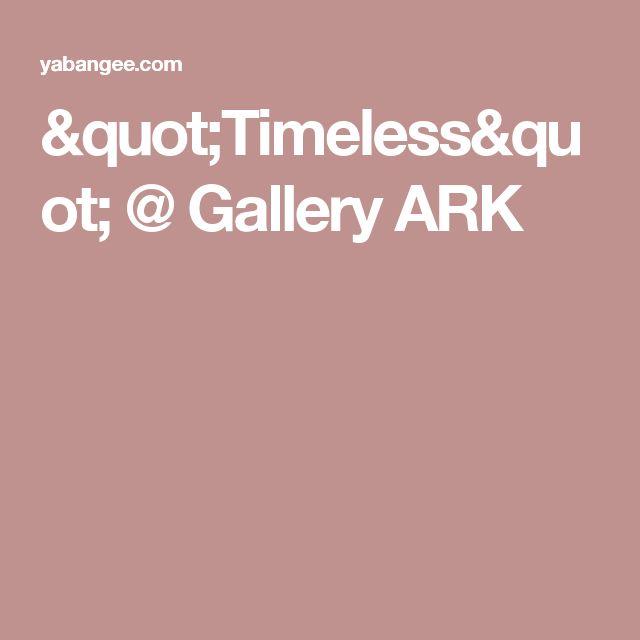 """""""Timeless"""" @ Gallery ARK"""