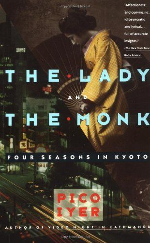 The Lady and the Monk: Four Seasons in Kyoto by Pico Iyer