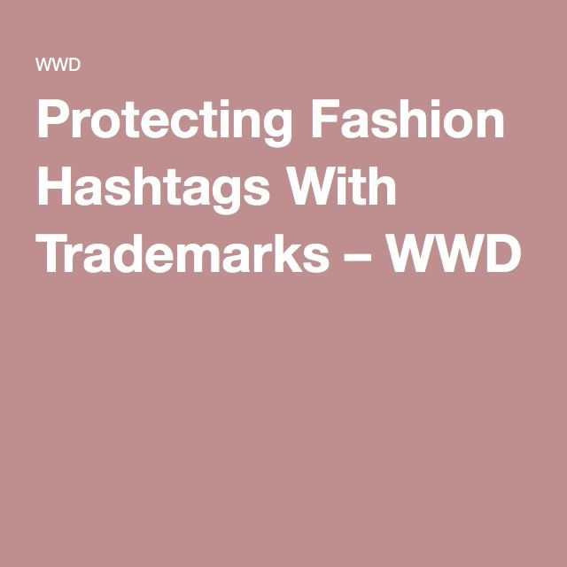 Protecting Fashion Hashtags With Trademarks – WWD