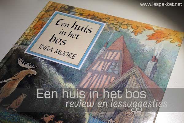 review: Een huis in het bos >> prachtig prentenboek dat past binnen het thema herfst en het thema wonen - Lespakket
