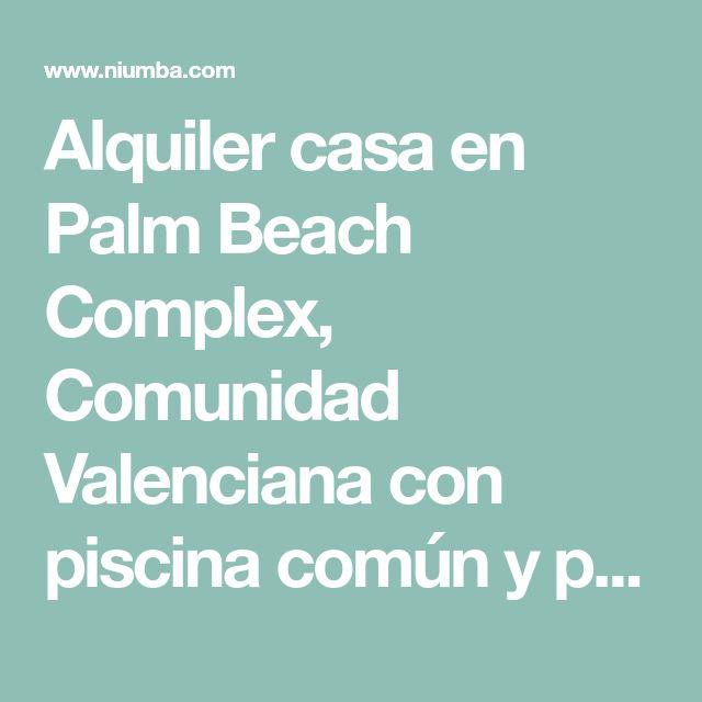 Alquiler casa en Palm Beach Complex, Comunidad Valenciana con piscina común y playa/lago próximos - Niumba