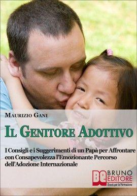 I Consigli di un #Papà per Affrontare con Consapevolezza l'Emozionante Percorso dell'#Adozione Internazionale. #ebook http://www.autostima.net/il-genitore-adottivo-maurizio-gani/
