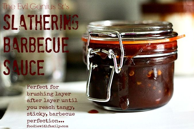 The Evil Genius Sr.'s Slathering Barbecue Sauce smoky, tangy, sweet, and perfect for brushing layer after layer.