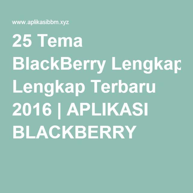 25 Tema BlackBerry Lengkap Terbaru 2016 | APLIKASI BLACKBERRY