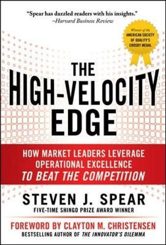 The High-Velocity Edge: How Market Leaders Leverage Operational Excellence to Beat the Competition (