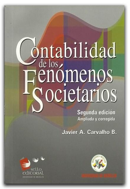 Contabilidad de los Fenómenos Societarios – Javier Carvalho Betancur - Universidad de Medellín    www.librosyeditores.com/tiendalemoine/contaduria-y-contabilidad/1628-contabilidad-de-los-fenomenos-societarios.html    Editores y distribuidores.
